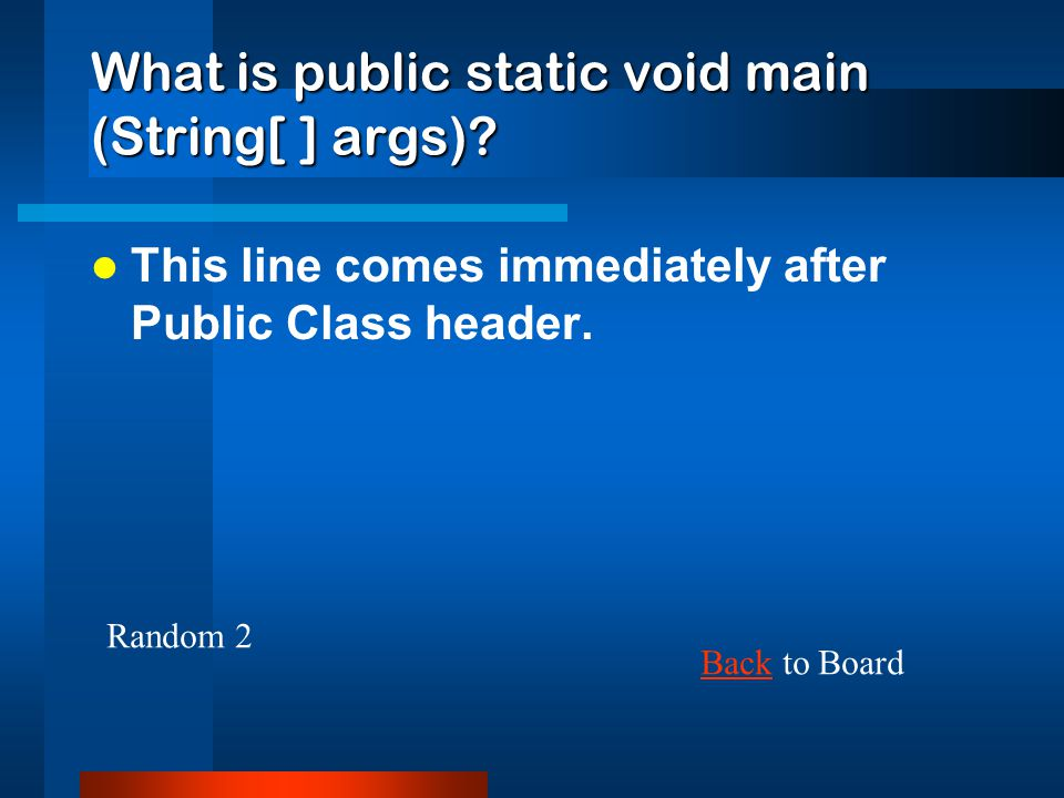 What is public static void main (String[ ] args)